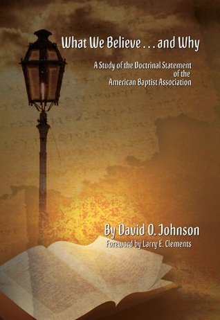 What We Believe ... and Why: A Study of the Doctrinal Statement of the American Baptist Association Bograd Press