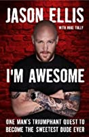 Autographed I'm Awesome: One Man's Triumphant Quest to Become the Sweetest Dude Ever