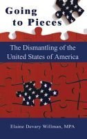 Going to Pieces: The Dismantling of the United States of America  by  Elaine Devary Willman
