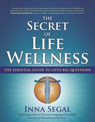 The Secret of Life Wellness: Remedies for Lifes Big Questions Inna Segal