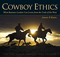 Cowboy Ethics: What Business Leaders Can Learn from the Code of the West