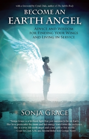 Earth Angel: A Guide to Finding Your Wings Sonja Grace