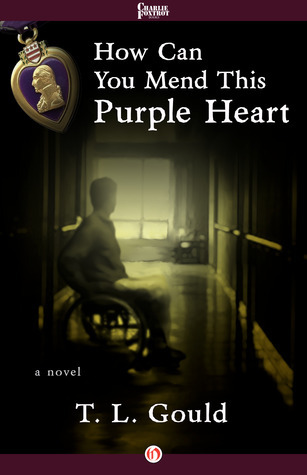 How Can You Mend This Purple Heart: A Novel T.L. Gould