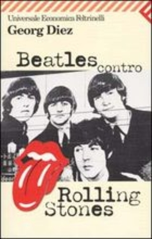 Beatles contro Rolling Stones  by  Georg Diez