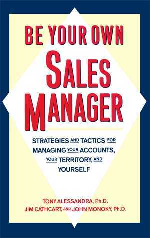 Be Your Own Sales Manager: Strategies And Tactics For Managing Your Accounts, Your Territory, And Yourself  by  Anthony J. Alessandra