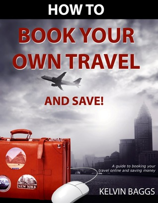 How to Book Your Own Travel and Save Kelvin Baggs