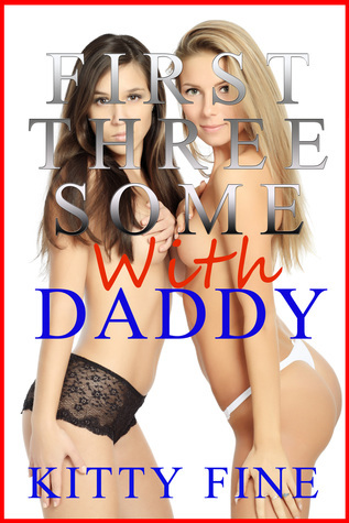 First Threesome with Daddy: Daddys Girl #2 - Menage Sister Sex and Daddy Sex Erotica Story  by  Kitty Fine