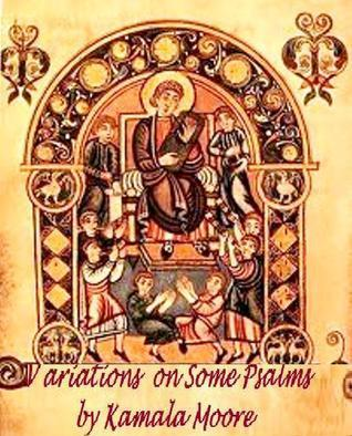 Variations on Some Psalms  by  Kamala Moore