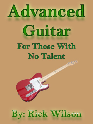 Advanced Guitar For Those With No Talent  by  Rick Wilson