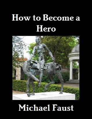 How to Become a Hero  by  Michael Faust