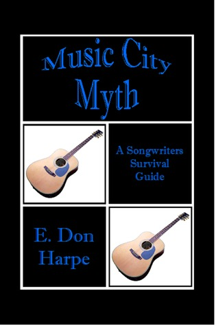 Music City Myth A Songwriters Survival Guide E. Don Harpe