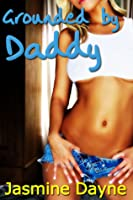 Grounded by Daddy (Taboo BDSM Erotica)