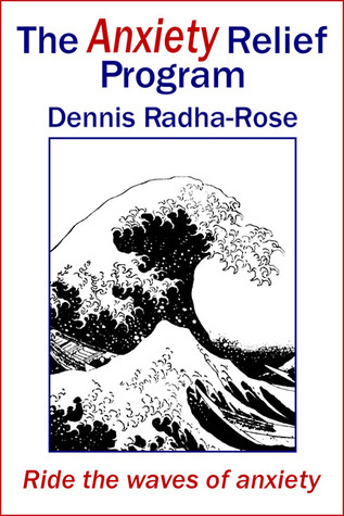 The Anxiety Relief Program Dennis Radha-Rose
