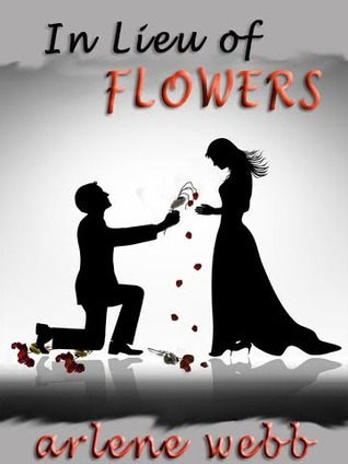 In Lieu of Flowers  by  Arlene Webb