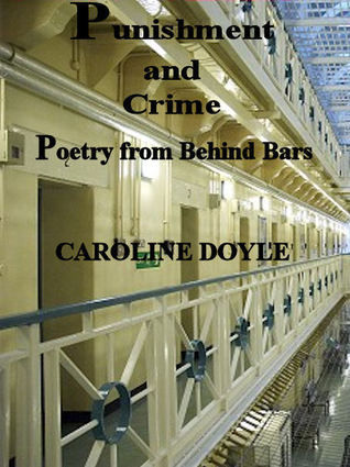 Punishment and Crime: Poetry from Behind Bars Caroline Doyle