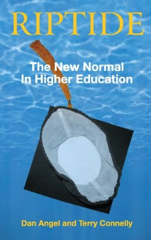 Riptide: The New Normal for Higher Education  by  Dan Angel