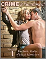 Crime & Punishment (Collection 1): Five Erotic Stories of Sexual Submission