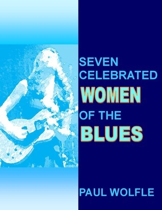 Seven Celebrated Women of the Blues  by  Paul Wolfle