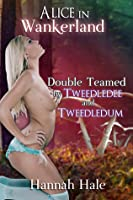 Alice in Wankerland- Double Teamed by Tweedledee & Tweedledum