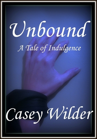Unbound: A Tale of Indulgence  by  Casey Wilder