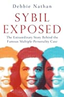 Sybil Exposed: the extraordinary story behind the famous multiple-personality case