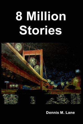 8 Million Stories  by  Dennis M. Lane