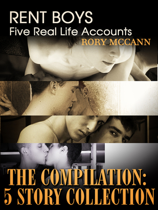 Rent Boys: Five Real Life Accounts The Compilation: 5 Story Collection Rory  McCann