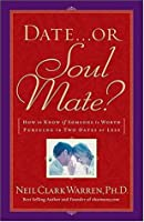 Date...or Soul Mate?: How to Know If Someone Is Worth Pursuing in Two Dates or Less