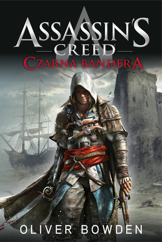 Assassins Creed: Czarna bandera (Assassins Creed, #6) Oliver Bowden