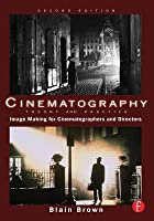 Cinematography - Theory and Practice: Image Making for Cinematographers and Directors