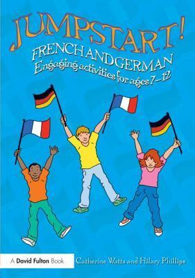 Jumpstart! French and German: Engaging Activities for Ages 7-12  by  Catherine Watts