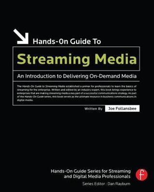 Hands-On Guide to Streaming Media, Second Edition : an Introduction to Delivering On-Demand Media (The Focal Hands-on Guide Series.) (Hands-On Guide Series) Joe Follansbee