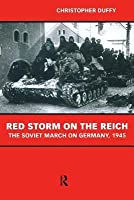 Red Storm on the Reich: The Soviet March on Germany 1945