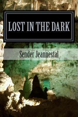 Lost in the Dark: Where Theres No Light, No Love, and No Peace  by  Sender Jeannestal