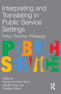 Interpreting and Translating in Public Service Settings  by  Raquel De Pedro Ricoy
