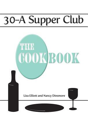 30-A Supper Club the Cookbook  by  Liza Elliott