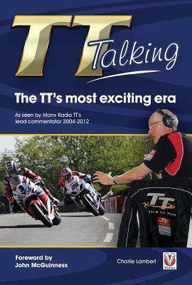 TT Talking - The TTs most exciting era: As seen Manx Radio TTs lead commentator 2004-2012 by Veloce Publishing