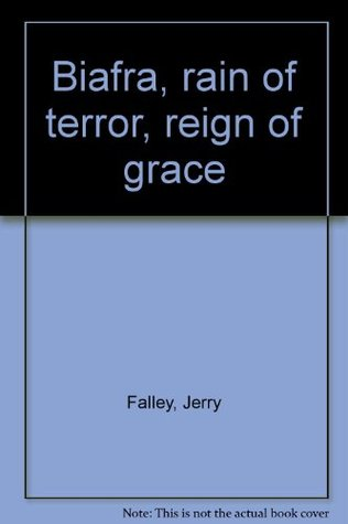 Biafra, rain of terror, reign of grace  by  Jerry Falley