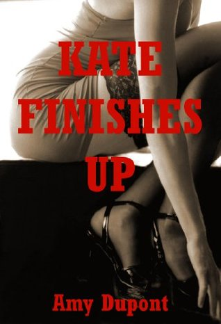 Kate Finishes Up: An Erotic Romance Amy Dupont