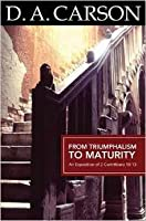 From Triumphalism to Maturity: A New Exposition of 2 Corinthians 10–13