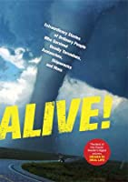 Alive! : Extraordinary Stories of Ordinary People Who Survived Deadly Tornadoes, Avalanches, Shipwrecks and More!