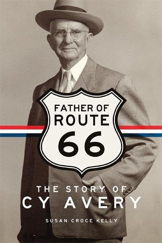 Father of Route 66: The Story of Cy Avery Susan C Kelly