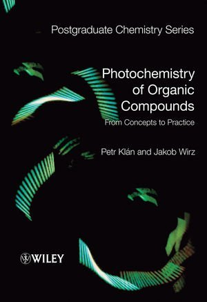 Photochemistry of Organic Compounds: From Concepts to Practice. Postgraduate Chemistry Series. Petr Kln