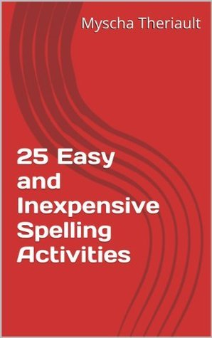 25 Easy and Inexpensive Spelling Activities  by  Myscha Theriault