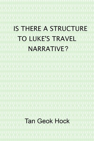 Is There a Structure to Lukes Travel Narrative? Tan Geok Hock