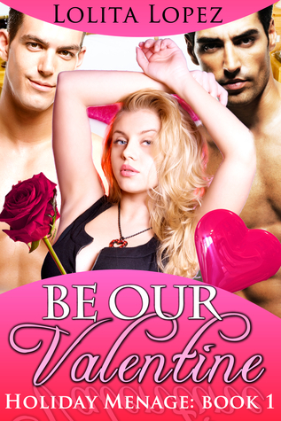 Be Our Valentine (Holiday Menage Book 1)  by  Lolita  Lopez