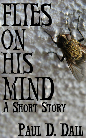 Flies on His Mind  by  Paul D. Dail