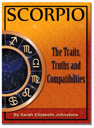 Scorpio: Scorpio Star Sign Traits, Truths and Love Compatibility  by  S. Johnstone