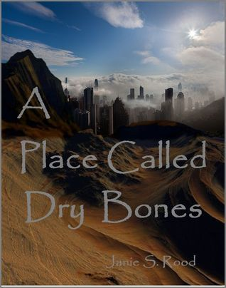 A Place Called Dry Bones  by  Janie S. Rood