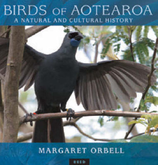 Birds of Aotearoa: A Natural and Cultural History Margaret Orbell